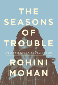 Rohini Mohan and Sharika Thiranagama: The Seasons of Trouble + In My Mother's House